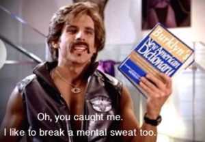 """I like to break a mental sweat too."" Screenshot from the film Dodgeball."