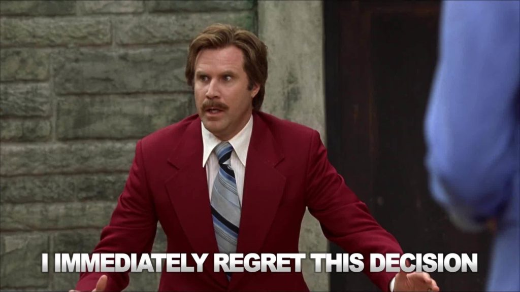 """I immediately regret this decision."" Screenshot from the film Anchorman."