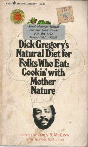 "<a href=""https://www.amazon.com/Dick-Gregorys-natural-diet-folks/dp/0060116048"" target=""_blank"">A cookbook</a> that promises an introduction to natural foods even for those not ready to replace steaks with soy."