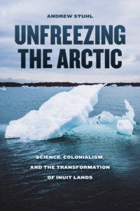 "Cover the the book ""Unfreezing the Arctic"" by Andrew Stuhl (U Chicago Press, 2016)"