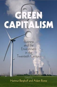 Hartmut Berghoff and Adam Rome, eds., Green Capitalism? (University of Pennsylvania Press, 2017).