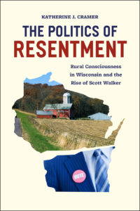 The Politics of Resentment by Katherine J. Cramer.