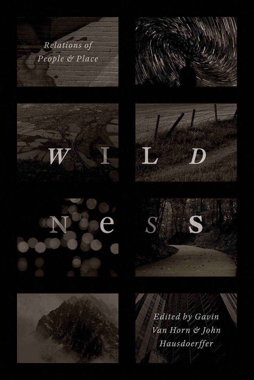 "The cover of ""Wildness: Relations of People and Place,"" edited by Gavin Van Horn and John Hausdoerffer (University of Chicago Press, 2017)."